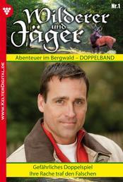 Wilderer und Jäger 1 – Heimatroman - Gefährliches Doppelspiel – Ihre Rache traf den Falschen