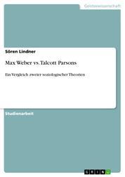 Max Weber vs. Talcott Parsons - Ein Vergleich zweier soziologischer Theorien