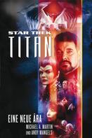 Michael A. Martin: Star Trek - Titan 1: Eine neue Ära ★★★★★