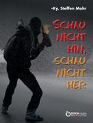 Steffen Mohr: Schau nicht hin, schau nicht her ★★★★★