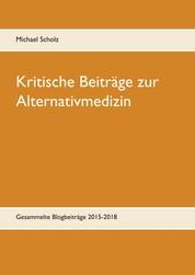Kritische Beiträge zur Alternativmedizin - Gesammelte Blogbeiträge 2015-2018