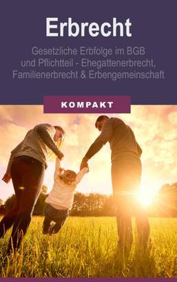 Erbrecht - Erbfolge im BGB und Pflichtteil - Ehegattenerbrecht, Familienerbrecht & Erbengemeinschaft