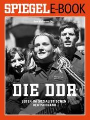 Die DDR - Leben im sozialistischen Deutschland - Ein SPIEGEL E-Book Geschichte
