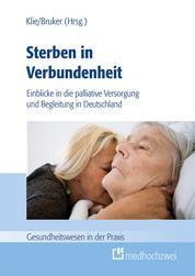 Sterben in Verbundenheit - Einblicke in die palliative Versorgung und Begleitung in Deutschland