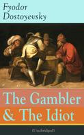 Fyodor Dostoyevsky: The Gambler & The Idiot (Unabridged)