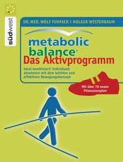 Metabolic Balance Das Aktivprogramm - Ideal kombiniert! Individuell abnehmen mit dem leichten und effektiven Bewegungskonzept