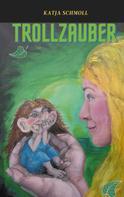 Katja Schmoll: Trollzauber
