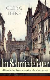 Im Schmiedefeuer (Historischer Roman aus dem alten Nürnberg) - Mittelalter-Roman