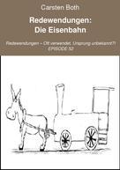 Carsten Both: Redewendungen: Die Eisenbahn