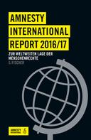 Amnesty International Sektion der Bundesrepublik Deutschland e. V.: Amnesty International Report 2016/17