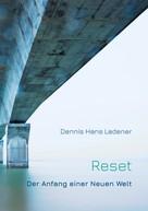 Dennis Hans Ladener: Reset