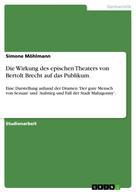 Simone Möhlmann: Die Wirkung des epischen Theaters von Bertolt Brecht auf das Publikum.