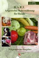 Sabine L. Schäfer: B.A.R.F. - Artgerechte Rohernährung für Hunde ★★★★