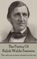 Ralph Waldo Emerson: The Poetry Of Ralph Waldo Emerson