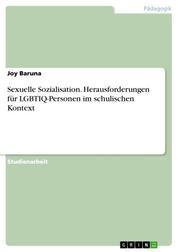 Sexuelle Sozialisation. Herausforderungen für LGBTIQ-Personen im schulischen Kontext
