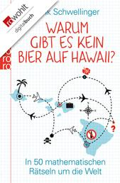 Warum gibt es kein Bier auf Hawaii? - In 50 mathematischen Rätseln um die Welt