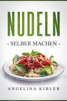 Angelina Kibler: Nudeln
