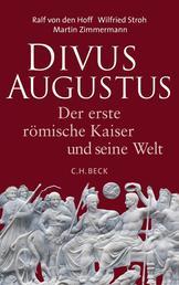 Divus Augustus - Der erste römische Kaiser und seine Welt