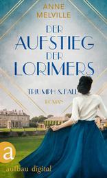 Der Aufstieg der Lorimers - Triumph und Fall