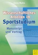 Georg Wydra: Wissenschaftliches Arbeiten im Sportstudium