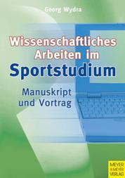 Wissenschaftliches Arbeiten im Sportstudium - Manuskript und Vortrag