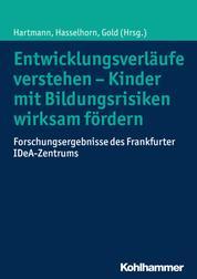 Entwicklungsverläufe verstehen - Kinder mit Bildungsrisiken wirksam fördern - Forschungsergebnisse des Frankfurter IDeA-Zentrums