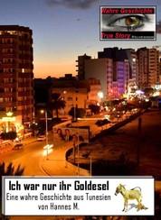Ich war nur ihr Goldesel - Eine wahre Geschichte aus Tunesien