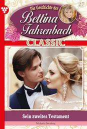 Bettina Fahrenbach Classic 27 – Liebesroman - Sein zweites Testament