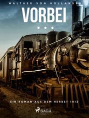 Vorbei … Ein Roman aus dem Herbst 1913
