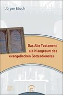 Jürgen Ebach: Das Alte Testament als Klangraum des evangelischen Gottesdienstes