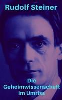 Rudolf Steiner: Die Geheimwissenschaft im Umriss
