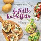 Séverine Augé: Gefüllte Kartoffeln - neue Lieblingsgerichte: einfach, überraschend, köstlich. Pimp your potato - so wird die Sättigungsbeilage zum Hauptgericht ★★★★★