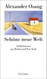Schöne neue Welt - 50 Kolumnen aus Berlin und New York