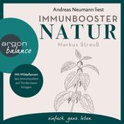 Immunbooster Natur - Mit Wildpflanzen das Immunsystem auf Vordermann bringen (Ungekürzte Lesung)