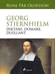 Georg Stiernhielm - diktare, domare, duellant