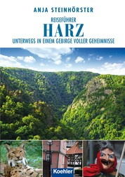 Reiseführer Harz - Unterwegs in einem Gebirge voller Geheimnisse