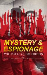 MYSTERY & ESPIONAGE - William Le Queux Edition: 100+ Spy Classics, Action Thrillers, Crime Novels - War Stories & Adventure Tales (Illustrated) - The Price of Power, The Seven Secrets, Devil's Dice, An Eye for an Eye, The House of Whispers, The Death-Doctor, Stolen Souls, The Bomb-Makers, Of Royal Blood, The Sign of Silence, The Intriguers…