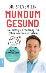 Mundum gesund - Die richtige Ernährung für Zähne und Immunsystem / Mit 40-Tage-Ernährungsplan für ganzheitliche Gesundheit