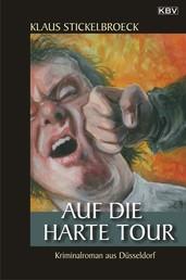 Auf die harte Tour - Kriminalroman aus Düsseldorf