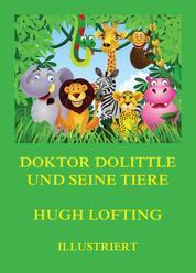 Doktor Dolittle und seine Tiere - Illustrierte deutsche Neuübersetzung