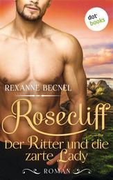 Rosecliff - Band 1: Der Ritter und die zarte Lady - Roman