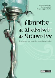 Absinthe - Die Wiederkehr der Grünen Fee - Geschichten und Legenden eines Kultgetränkes