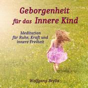 Geborgenheit für das innere Kind - Meditation für Ruhe, Kraft und innere Freiheit
