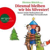 Diesmal bleiben wir bis Silvester! - Immer wieder Weihnachten mit der buckligen Verwandtschaft (Gekürzte Lesung)