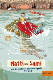 Matti und Sami und die verflixte Ungerechtigkeit der Welt - Roman für Kinder