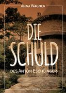 Anna Wagner: Die Schuld des Anton Eschlinger