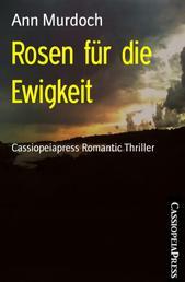 Rosen für die Ewigkeit - Cassiopeiapress Romantic Thriller