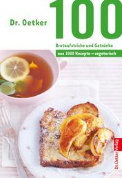 100 Brotaufstriche und Getränke - aus 1000 Rezepte vegetarisch