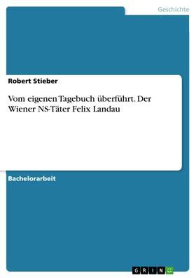 Vom eigenen Tagebuch überführt. Der Wiener NS-Täter Felix Landau