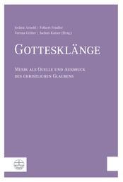 Gottesklänge - Musik als Quelle und Ausdruck des christlichen Glaubens